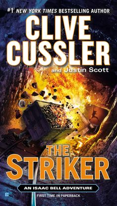 THE STRIKER by Clive Cussler and Justin Scott --  Detective Isaac Bell returns in a remarkable new adventure from the #1 New York Times bestselling series.