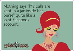 Exxxxxactly. balls, laugh, ecard, giggl, funni, joint facebook account, people, purses, jars