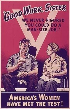 "WW2 Poster - ""Good Work, Sister.  We never figured you could do a man-size job!  America's women have met the test!"""