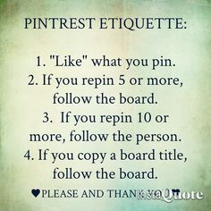 "Pinterest Etiquette (and yes, I know Pinterest is spelled wrong in this pin LOL)... But you don't need to ""LIKE"" the pin.  Likes are used to store unpinned pins until you want to add them to your boards.  But please LIKE pins over 8 that you have pinned to pin at another time.  Practice Courteous Pinterest Etiquette!  Thank you :-)"