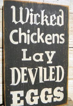 """Wicked Chickens Lay Deviled Eggs"" -- funny sign for the chicken coop"
