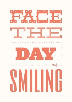 Face the Day Smiling!