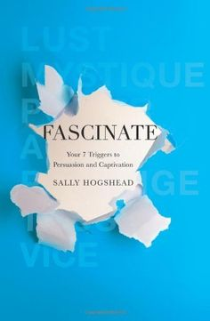 Fascinate: Your 7 Triggers to Persuasion and Captivation by Sally Hogshead. $17.81. Author: Sally Hogshead. 288 pages. Publication: February 9, 2010. Publisher: HarperBusiness (February 9, 2010)