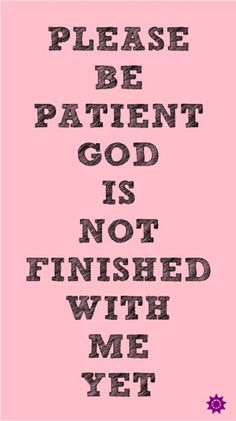 God is not finished with me yet...