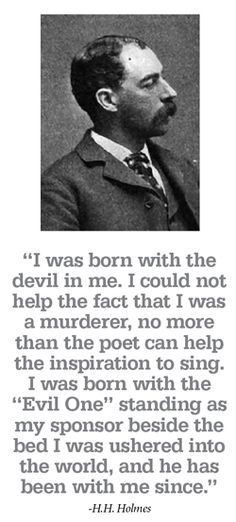 Americas first serial killer. Lured his victims from The Chicago Worlds Fair.