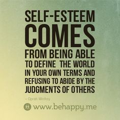 As I have always marched to the beat of my own drum, my self-esteem has never lacked. Judging others shows LACK of self-esteem, while the ability to be kind and praise shows HIGH self-esteem. Be patient, kind and loving to yourself first. These combined are the foundation for a healthy esteem.