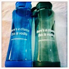 """there's a chance this is vodka"" water bottle want one please."