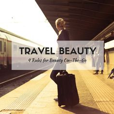 Travel Beauty: 4 Rul