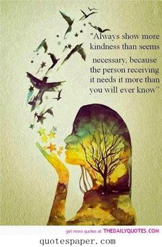 Always show more kindness #Quotes