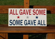 ALL GAVE SOME Wooden Painted Sign 4th Fourth of July American Heroes Military Patriotic Typography. $45.00, via Etsy.