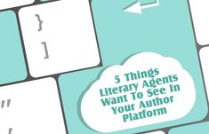 5 Things Literary Agents Want To See In Your Author Platform - Web Design Relief