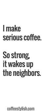 I Make Serious Coffee