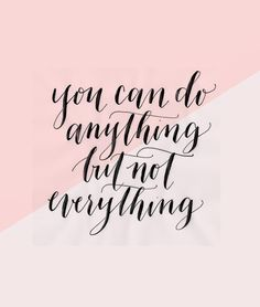 """""""You Can Do Anything But Not Everything"""""""