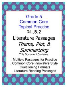 {Brand New} Multiple Passages to Review Common Core Standard RL.5.2 Theme, Plot, and Summarizing.  This document contains four passages to make teaching, reviewing, and assessing student understanding of this standard even easier. $