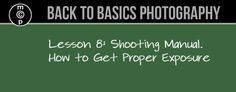 Shooting Manual – How to Get Proper Exposure