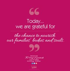 Today, we are grateful for the chance to nourish our families' bodies and souls. #LH30Days #Gratitude #LaurensHope #LaurensHopeID