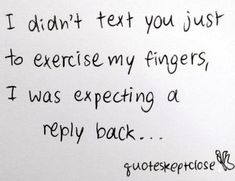 I didn't text my him for shits and giggles... #angry #quotes #annoyed
