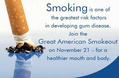 Smoking is one of the greatest risk factors in developing gum disease. Join the Great American Smokeout on November 21 for a healthier mouth and body.