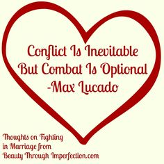 Conflict is inevitable but combat is optional  Max Lucado Quote