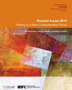 IFC and CGAP released 'Financial Access 2012: Getting to a More Comprehensive Picture', which assesses the state of global financial inclusion