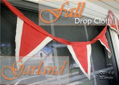 Drop cloth garland. Can put this up for fall decorating and leave it up for Halloween through Thanksgiving.