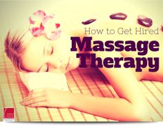 How to Get Hired in the Massage Therapy Industry