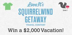 LoveIt's Squirrelwind Getaway travel contest. Win a $2,000 Vacation. Still time to enter!