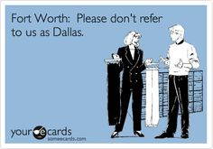 Yes! Dallas, you are no Fort Worth.