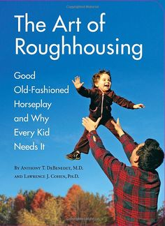 The Art of Roughhousing by  Anthony T. DeBenedet and Lawrence J. Cohen #Books #Parenting #Play