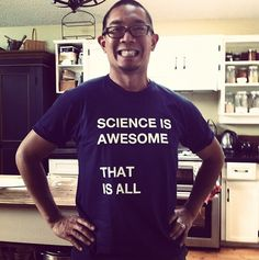 SCIENCE IS AWESOME, THAT IS ALL:  The tshirt.