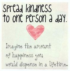 Spread Kindness to One Person a Day.