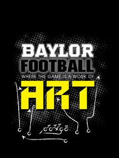 "#Baylor Football - where the game is a work of ""Art"". #SicEm (tshirt available from W Promotions/Bearland Outfitters)"