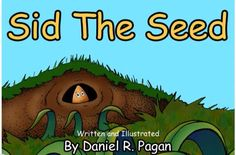 This is an online version of 'Sid The Seed' by Daniel R. Pagan. Sid loves his home underground and does not want to grow up and venture into the big world outside until......... This is a beautiful story with multiple teaching points, and an inspiration for young children who are waiting to grow up to be the best they can be!