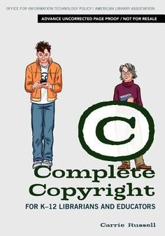 Complete copyright for K-12 librarians and educators / Carrie Russell.  Chicago : American Library Association, 2012.