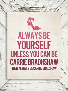 Sex and The City Print - Always Be Carrie - Carrie Bradshaw, SATC, New York, Pink Decor - 8x10 print on Etsy, $15.00