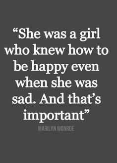 """""""She was a girl who knew how to be happy even when she was sad. And that's important"""" - Marilyn Monroe #quote girl, life, marilyn monroe quotes, happi, sad, inspir, thought, word, live"""