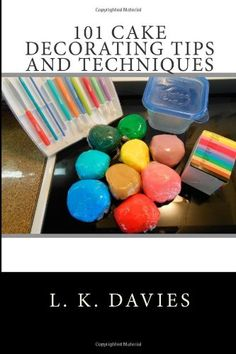 101 Cake Decorating Tips And Techniques - Learn the essential tips and techniques you need to bake, create and decorate beautiful and delicious cakes.  This book is perfect for beginners with basic instructions on many cake decorating applica... - Cakes - Books - $9.99