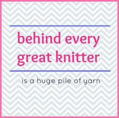 Funny Crafting Images Part 1 - Behind every great knitter is a huge pile of yarn.