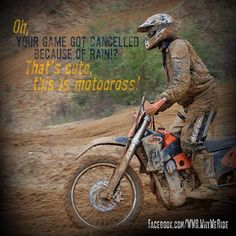 Motocross love it!! No canceling games in this sport! Haha