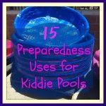 Kiddie Pool Uses in Survival Mode .... http://thesurvivalmom.com/15-preparedness-uses-kiddie-pools/