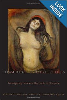 Toward a Theology of Eros: Transfiguring Passion at the Limits of Discipline (Transdisciplinary Theological Colloquia): Virginia Burrus, Cat...