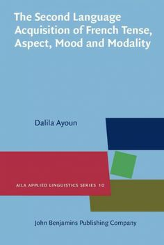 The second language acquisition of French tense, aspect, mood and modality / Dalila Ayoun