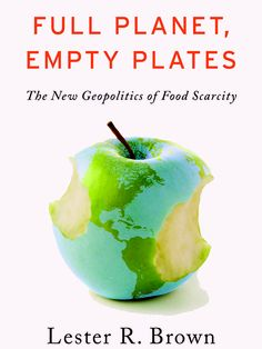 """""""Food is the new oil. Land is the new gold."""" Check out Lester R. Brown's new book on the geopolitics of food scarcity. food, new books"""