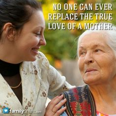 No one can ever replace the true love of a mother.