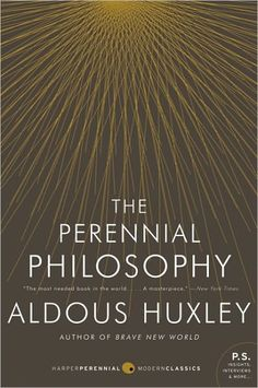 The Perennial Philosophy. Beautifully written