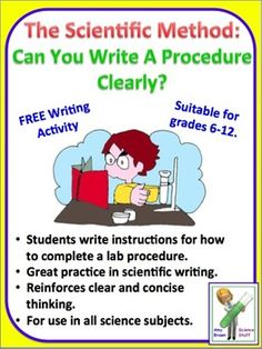 FREE.  Scientific Method: Can You Write a Clear Lab Procedure?  In this simple activity, the student will build a unique and unusual structure. The student will then write instructions for how to build the structure. Students will swap sets of instructions and attempt to build the structures of other students using the instructions written by the other student.
