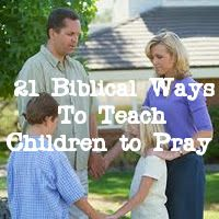 21 Biblical Ways To Teach Children To Pray