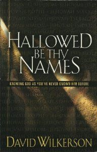 Hallowed Be Thy Names: Knowing God As You've Never Known Him Before: David Wilkerson: