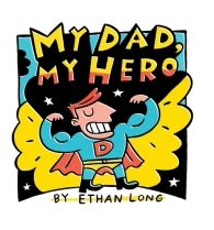 My Dad, My Hero by Ethan Long   Each spread illustrates how Dad doesn't have super powers but is still a hero at heart. The sweet ending depicts all the cool-if not super-activities Dad does do with the child, like throwing a baseball, playing checkers and going toy shopping!