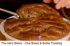 Sweet: Chai Bread and Butter Pudding - (Untested) - The Hairy Bikers - Vid